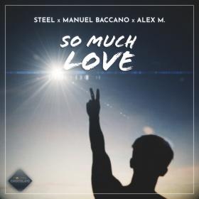 STEEL X MANUEL BACCANO X ALEX M. - SO MUCH LOVE